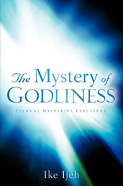 The Mystery of Godliness by Ike Ijeh image