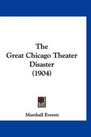 The Great Chicago Theater Disaster (1904) by Marshall Everett