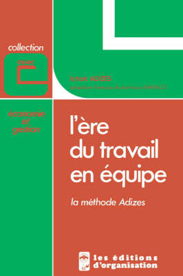 L'ere Du Travail En Equipe (How To Solve The Mismanagement Crisis, French Edition) by Ichak Adizes