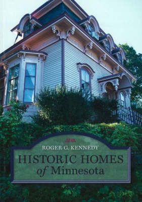 Historic Homes of Minnesota by Roger G Kennedy