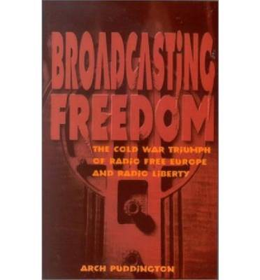 Broadcasting Freedom by Arch Puddington