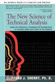 The New Science of Technical Analysis: Using the Statistical Techniques of Neuroscience to Uncover Order and Chaos in the Markets by Clifford J Sherry, PhD image