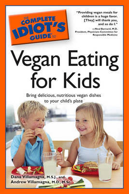 Complete Idiot's Guide to Vegan Eating for Kids by Dana Villamagna