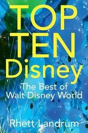 Top Ten Disney: The Best of Walt Disney World by Rhett Landrum