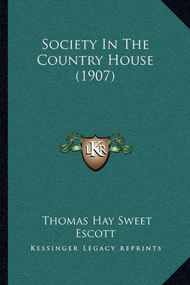 Society in the Country House (1907) by Thomas Hay Sweet Escott image
