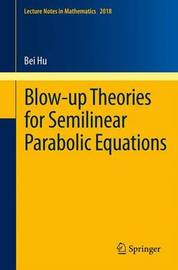 Blow-up Theories for Semilinear Parabolic Equations by Bei Hu