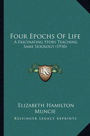 Four Epochs of Life: A Fascinating Story Teaching Same Sexology (1910) by Elizabeth Hamilton Muncie