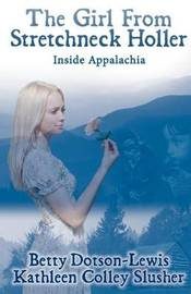 The Girl from Stretchneck Holler: Inside Appalachia by Betty Dotson-Lewis