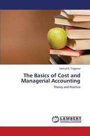 The Basics of Cost and Managerial Accounting by Fulgence Samuel E