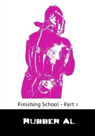 Finishing School - Part 1 by Rubber Al