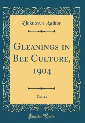 Gleanings in Bee Culture, 1904, Vol. 33 (Classic Reprint) by Unknown Author