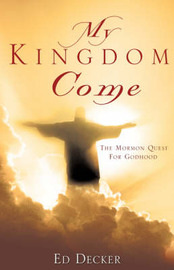 My Kingdom Come: The Mormon Quest for Godhood by Ed Decker image