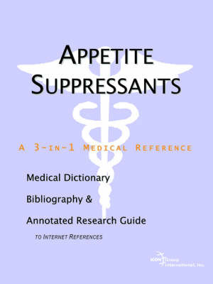 Appetite Suppressants - A Medical Dictionary, Bibliography, and Annotated Research Guide to Internet References by ICON Health Publications image