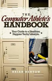 The Computer Athlete's Handbook by Brian Bentow