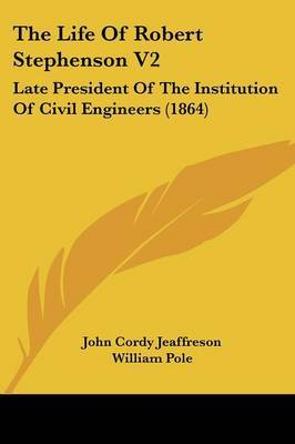 The Life of Robert Stephenson V2: Late President of the Institution of Civil Engineers (1864) by John Cordy Jeaffreson image