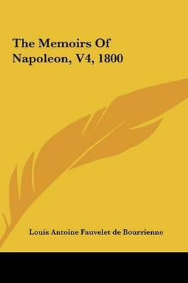 The Memoirs of Napoleon, V4, 1800 by Antoine Fauvelet de Bourrienne Louis Antoine Fauvelet de Bourrienne image