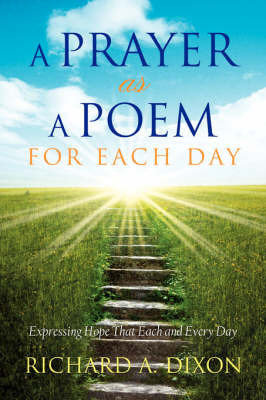A Prayer as a Poem for Each Day by Richard , A. Dixon