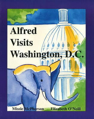 Alfred Visits Washington DC by Elizabeth O'Neill