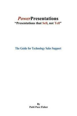 Power Presentations, Presentations That Sell Not Tell by Patti Pace Fisher