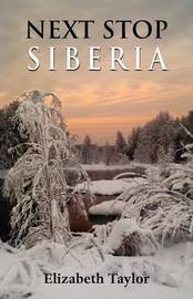 Next Stop Siberia by Elizabeth Taylor
