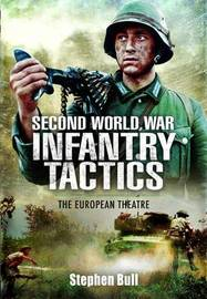 Second World War Infantry Tactics by Stephen Bull