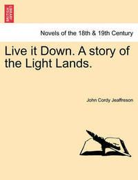 Live It Down. a Story of the Light Lands. by John Cordy Jeaffreson