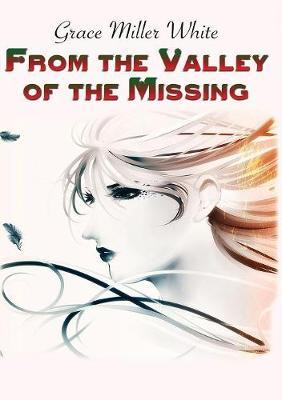 From the Valley of the Missing by Grace Miller White image