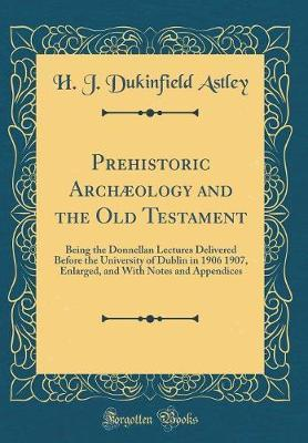 Prehistoric Arch�ology and the Old Testament by H J Dukinfield Astley image