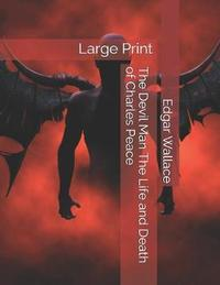 The Devil Man The Life and Death of Charles Peace by Edgar Wallace image