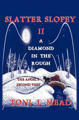 Slatter Slopey II - A Diamond in the Rough: The Angel's Second Visit by Toni L. Head image