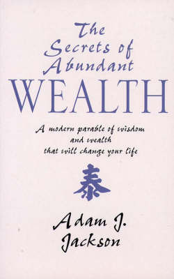 The Secrets of Abundant Wealth: A Modern Parable of Wisdom and Wealth That Will Change Your Life by Adam J Jackson image