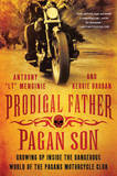 "Prodigal Father, Pagan Son: Growing Up Inside the Dangerous World of the Pagans Motorcycle Club by Anthony ""LT"" Menginie"