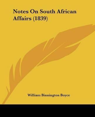 Notes On South African Affairs (1839) by William Binnington Boyce