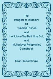 The Rangers of Taradoin: Of Cuneral Larinon and the Scions--The Definitive Solo and Multiplayer Roleplaying Gamebook by Sean-Robert Shaw