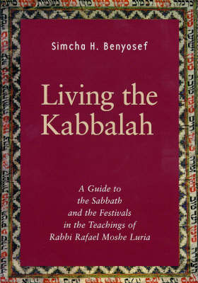 Living the Kabbalah: Guide to the Sabbath and Festivals in the Teachings of Rabbi Moshe Luria by H.Simcha Benyosef image
