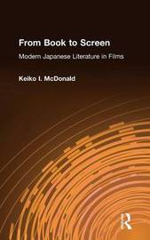 From Book to Screen: Modern Japanese Literature in Films by Keiko I. McDonald