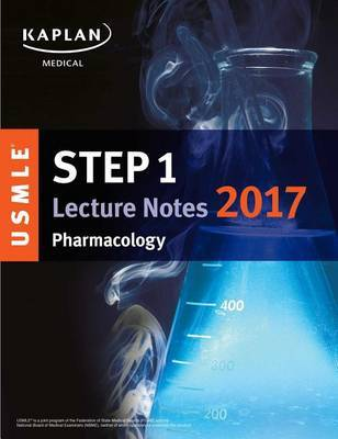 USMLE Step 1 Lecture Notes 2017: Pharmacology by Kaplan Medical