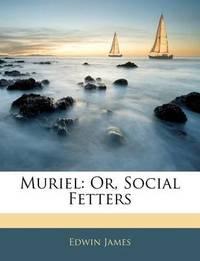 Muriel: Or, Social Fetters by Edwin James