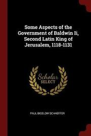 Some Aspects of the Government of Baldwin II, Second Latin King of Jerusalem, 1118-1131 by Paul Bigelow Schaeffer image