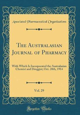 The Australasian Journal of Pharmacy, Vol. 29 by Associated Pharmaceutical Organizations