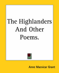 The Highlanders And Other Poems. by Anne Macvicar Grant