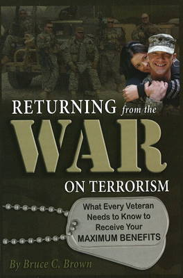 Returning from the War on Terrorism: What Every Veteran Need to Know to Receive Your Maximum Benefits by Bruce C Brown image