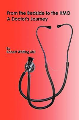 From the Bedside to the HMO: A Doctor's Journey by Dr. Robert Whiting image