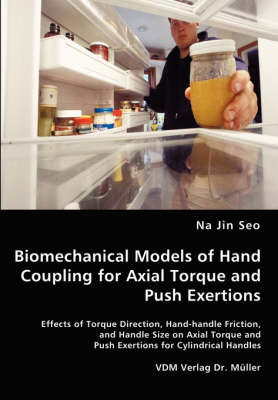Biomechanical Models of Hand Coupling for Axial Torque and Push Exertions by Na Jin Seo