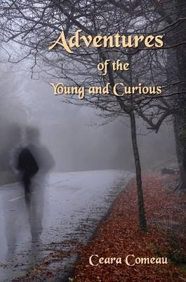 Adventures of the Young and Curious by Ceara Comeau
