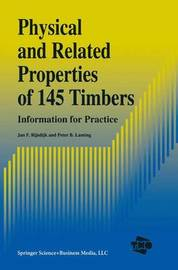 Physical and Related Properties of 145 Timbers by Jan F. Rijsdik