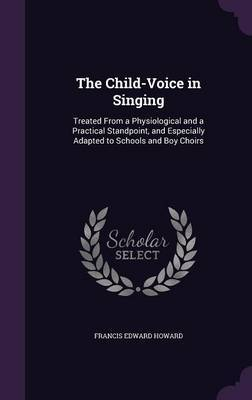 The Child-Voice in Singing by Francis Edward Howard image