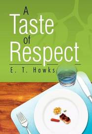 A Taste of Respect by E. T. Hawks