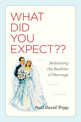 What Did You Expect?: Redeeming the Realities of Marriage by Paul David Tripp image