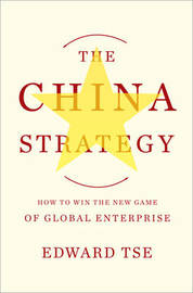 The China Strategy: Harnessing the Power of the World's Fastest-Growing Economy by Edward Tse image